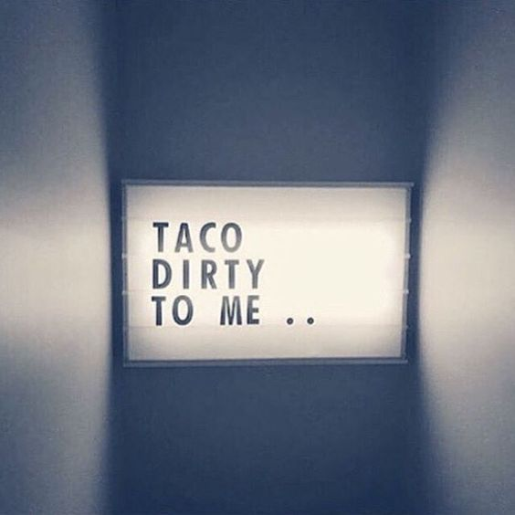 Taco Dirty to Me on Taco Tuesday